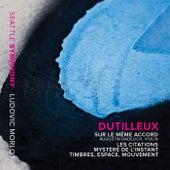 Dutilleux: Sur le même accord, Les citations, Mystère de l'instant & Timbres, espace, mouvement by Various Artists