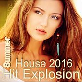 Hit Explosion Summer House 2016 by Various Artists