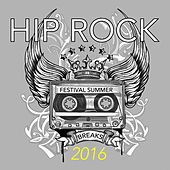 Hip Rock Festival Summer Breaks 2016 by Various Artists