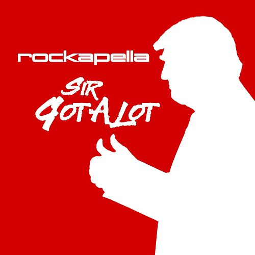 Sir GotALot by Rockapella