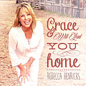 Grace Will Lead You Home by Rebecca Henricks