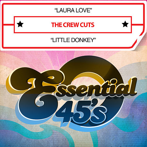 Laura Love / Little Donkey (Digital 45) by The  Crew Cuts
