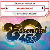 Down at the Beach / To Be Loved (Forever) [Digital 45] by The Pentagons