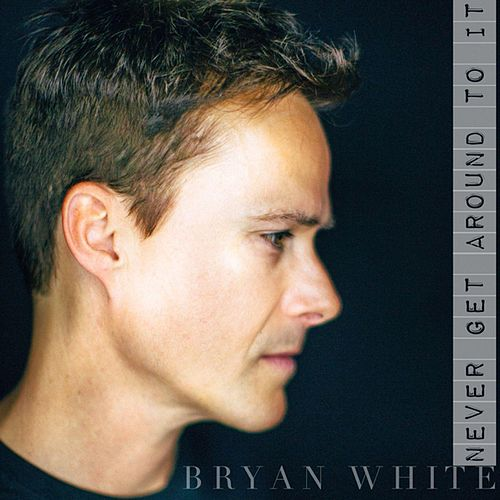 Never Get Around to It by Bryan White