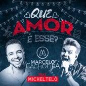 Que Amor É Esse? by Marcelo Cachoeira