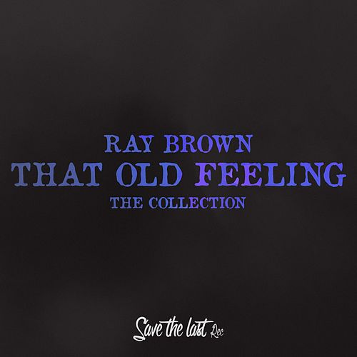 That Old Feeling (The Collection) von Ray Brown