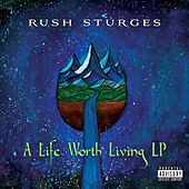 A Life Worth Living by Rush Sturges