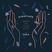 Bring Me Your Love (feat. Thea) by Giraffage