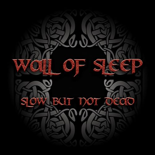 Slow But Not Dead by Wall Of Sleep