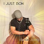 I Just Bow by Victor Jones