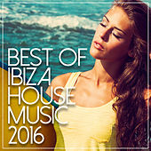 Best Of Ibiza House Music 2016 by Various Artists