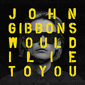 Would I Lie to You by John Gibbons