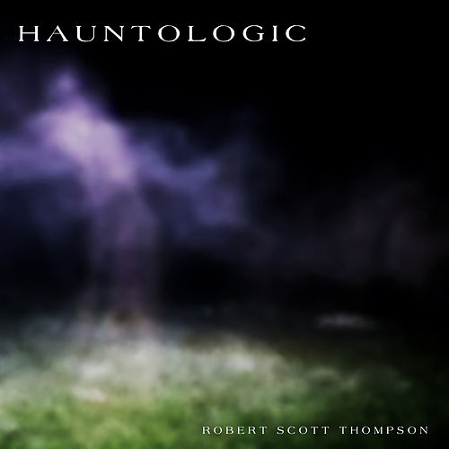 Hauntologic by Robert Scott Thompson