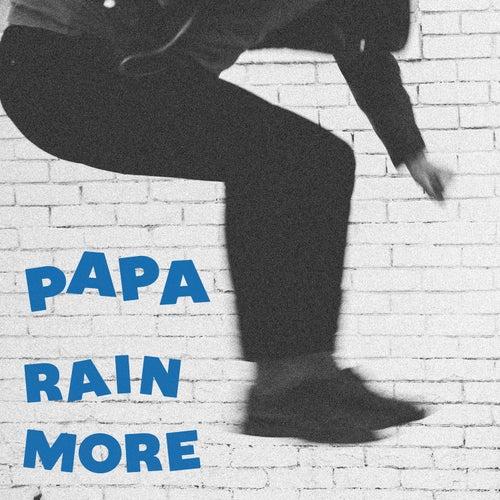 Rain More by PAPA