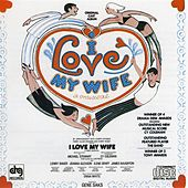 I Love My Wife [Orig. Cast] by Cy Coleman