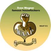 Famous Housefuckers by Sven Wegner