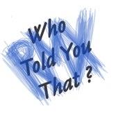 Who Told You That Remixes by Jacek Sienkiewicz