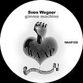 Gimme Machine by Sven Wegner