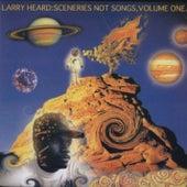 Sceneries Not Songs, Volume 1 by Larry Heard