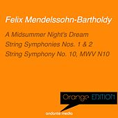 Orange Edition - Mendelssohn: A Midsummer Night's Dream & String Symphonies Nos. 1, 2, 10 by Various Artists