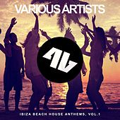 Ibiza Beach House Anthems, Vol. 1 by Various Artists