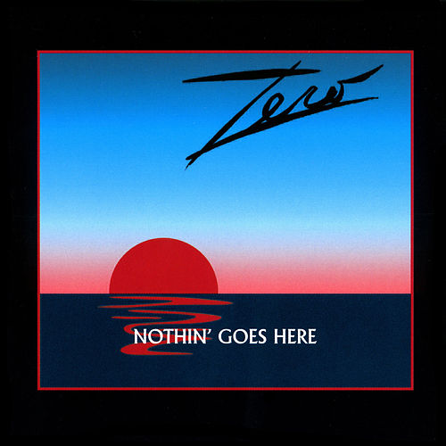 Nothin' Goes Here by Zero