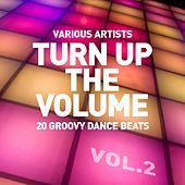 Turn up the Volume (20 Groovy Dance Beats), Vol. 2 by Various Artists
