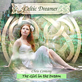 Celtic Dreamer - The Girl in the Dream by Chris Conway