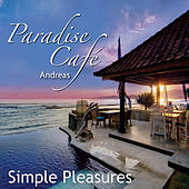 Paradise Cafe - Simple Pleasures by Andreas