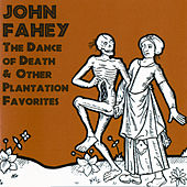 The Dance Of Death & Other Plantation Favorites by John Fahey