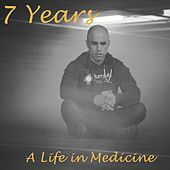 7 Years (A Life in Medicine) by Zdoggmd