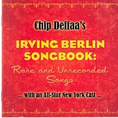 Chip Deffaa's Irving Berlin Songbook: Rare and Unrecorded Songs by Various Artists