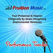 Your Presence Is Heaven (Originally Performed by Israel Houghton) [Instrumental Versions] by Fruition Music Inc.