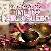 Ambient Time to fall Asleep by Various Artists