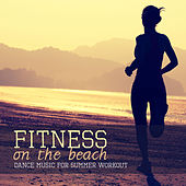 Fitness on the Beach: Dance Music for Summer Workout by Various Artists