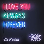 I Love You Always Forever (Remixes) by Betty Who