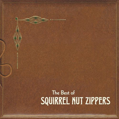 The Best of Squirrel Nut Zippers by Squirrel Nut Zippers