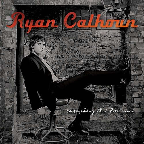 Everything That I'm Not by Ryan Calhoun