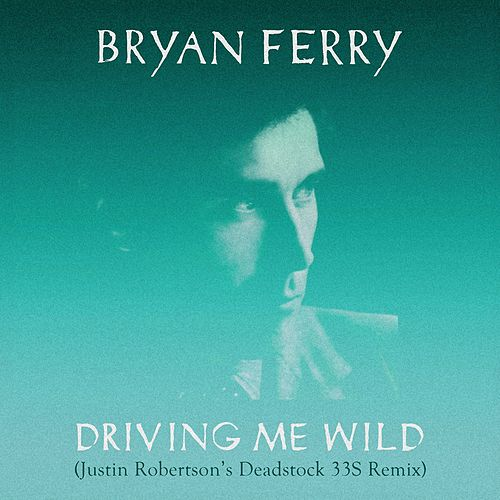 Driving Me Wild (Justin Robertson's Deadstock 33s Remix) by Bryan Ferry