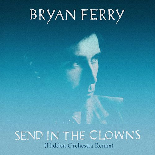Send In The Clowns (Hidden Orchestra Remix) by Bryan Ferry