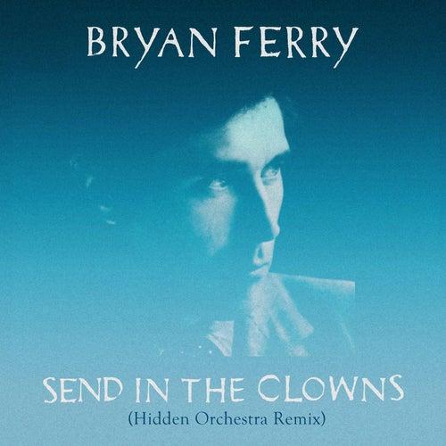 Send In The Clowns (Hidden Orchestra Remix) by Bryan Ferry