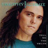 Tell Me The Truth by Timothy B. Schmit