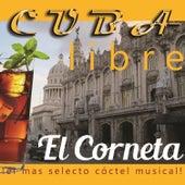 Cuba Libre: El Corneta (¡El Más Selecto Cóctel Musical!) by Various Artists