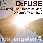 Living The Dream (D:Fuse's T4L mixes) by D:Fuse