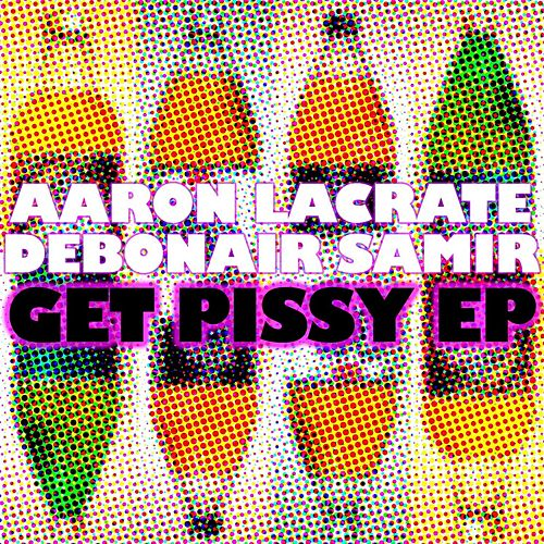 Get Pissy EP by Aaron LaCrate