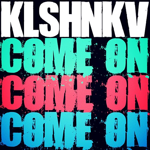 Come On by Kalashnikov