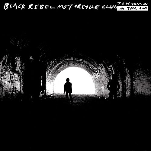 Take Them On, On Your Own by Black Rebel Motorcycle Club