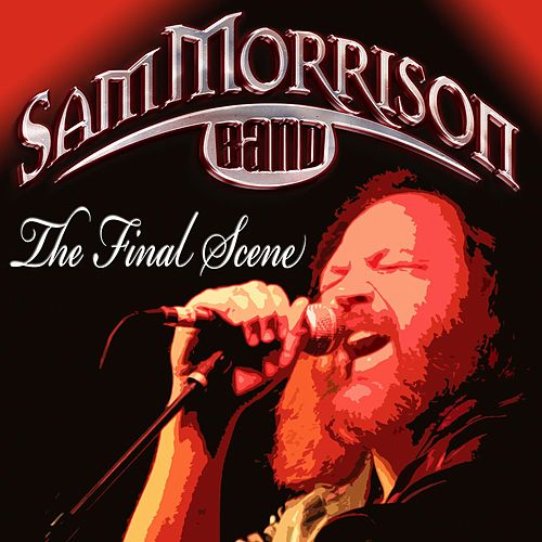 The Final Scene by Sam Morrison Band
