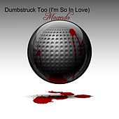 Dumbstruck Too (I'm So In Love) by Maconda