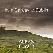 From Galway to Dublin (10 Most Popular Irish and Celtic Folk Traditional Tunes Played on Violins, Bodhran, Bouzouki, Tin Whistle Flute and Vocals) by Alban Fuam
